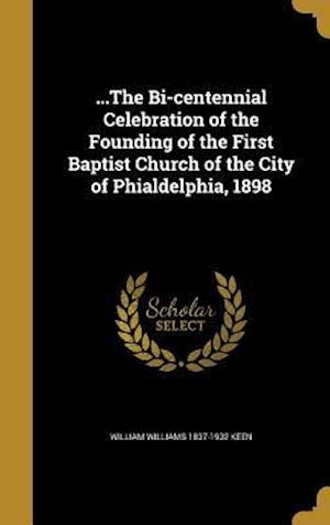 Bog, hardback ...the Bi-Centennial Celebration of the Founding of the First Baptist Church of the City of Phialdelphia, 1898 af William Williams 1837-1932 Keen