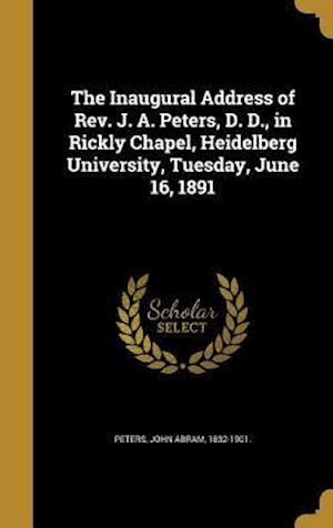 Bog, hardback The Inaugural Address of REV. J. A. Peters, D. D., in Rickly Chapel, Heidelberg University, Tuesday, June 16, 1891