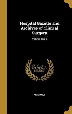 Bog, hardback Hospital Gazette and Archives of Clinical Surgery; Volume 3 No 3