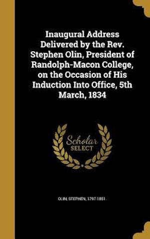 Bog, hardback Inaugural Address Delivered by the REV. Stephen Olin, President of Randolph-Macon College, on the Occasion of His Induction Into Office, 5th March, 18
