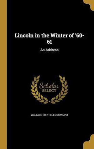 Bog, hardback Lincoln in the Winter of '60-61 af Wallace 1867-1944 McCamant