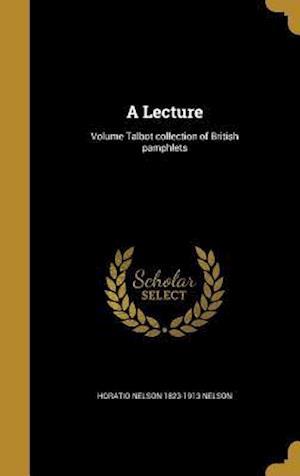 Bog, hardback A Lecture; Volume Talbot Collection of British Pamphlets af Horatio Nelson 1823-1913 Nelson