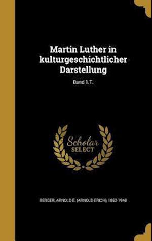 Bog, hardback Martin Luther in Kulturgeschichtlicher Darstellung; Band 1.T.