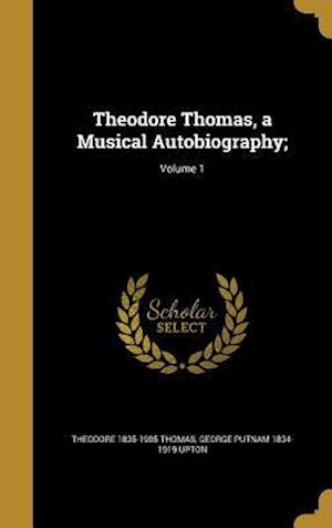 Bog, hardback Theodore Thomas, a Musical Autobiography;; Volume 1 af George Putnam 1834-1919 Upton, Theodore 1835-1905 Thomas