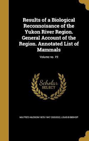 Bog, hardback Results of a Biological Reconnoisance of the Yukon River Region. General Account of the Region. Annotated List of Mammals; Volume No. 19 af Wilfred Hudson 1875-1947 Osgood, Louis B. Bishop