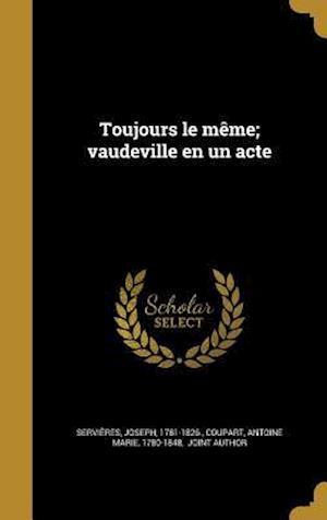 Bog, hardback Toujours Le Meme; Vaudeville En Un Acte