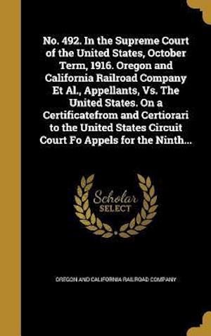 Bog, hardback No. 492. in the Supreme Court of the United States, October Term, 1916. Oregon and California Railroad Company et al., Appellants, vs. the United Stat