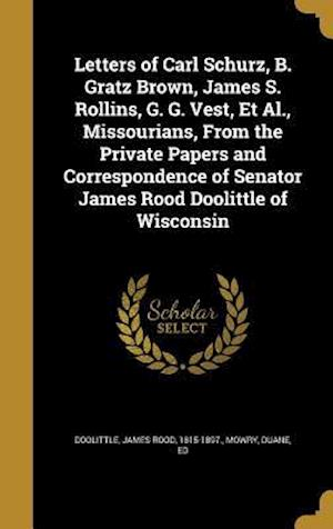 Bog, hardback Letters of Carl Schurz, B. Gratz Brown, James S. Rollins, G. G. Vest, et al., Missourians, from the Private Papers and Correspondence of Senator James