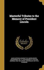 Masterful Tributes to the Memory of President Lincoln af William Jennings 1860-1925 Bryan, John Mellen 1847-1916 Thurston
