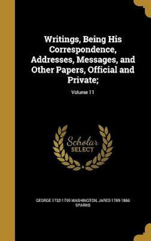 Bog, hardback Writings, Being His Correspondence, Addresses, Messages, and Other Papers, Official and Private;; Volume 11 af Jared 1789-1866 Sparks, George 1732-1799 Washington