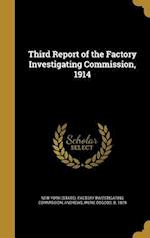 Third Report of the Factory Investigating Commission, 1914 af Howard Brown 1876-1961 Woolston, Frances 1880-1965 Perkins