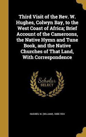 Bog, hardback Third Visit of the REV. W. Hughes, Colwyn Bay, to the West Coast of Africa; Brief Account of the Cameroons, the Native Hymn and Tune Book, and the Nat