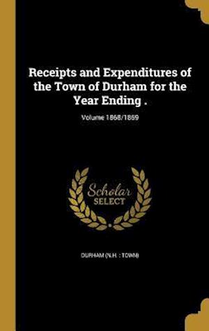 Bog, hardback Receipts and Expenditures of the Town of Durham for the Year Ending .; Volume 1868/1869