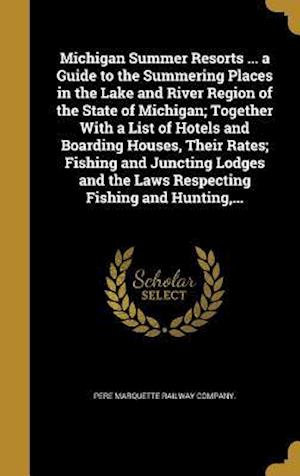 Bog, hardback Michigan Summer Resorts ... a Guide to the Summering Places in the Lake and River Region of the State of Michigan; Together with a List of Hotels and