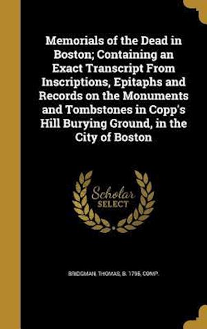 Bog, hardback Memorials of the Dead in Boston; Containing an Exact Transcript from Inscriptions, Epitaphs and Records on the Monuments and Tombstones in Copp's Hill