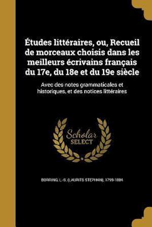 Bog, paperback Etudes Litteraires, Ou, Recueil de Morceaux Choisis Dans Les Meilleurs Ecrivains Francais Du 17e, Du 18e Et Du 19e Siecle