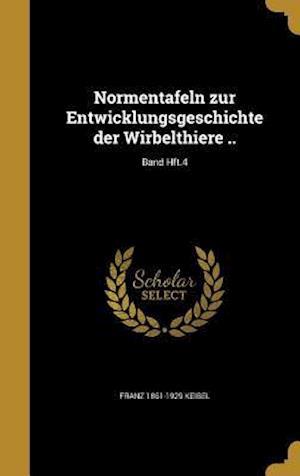 Bog, hardback Normentafeln Zur Entwicklungsgeschichte Der Wirbelthiere ..; Band Hft.4 af Franz 1861-1929 Keibel