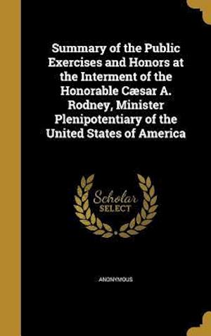 Bog, hardback Summary of the Public Exercises and Honors at the Interment of the Honorable Caesar A. Rodney, Minister Plenipotentiary of the United States of Americ