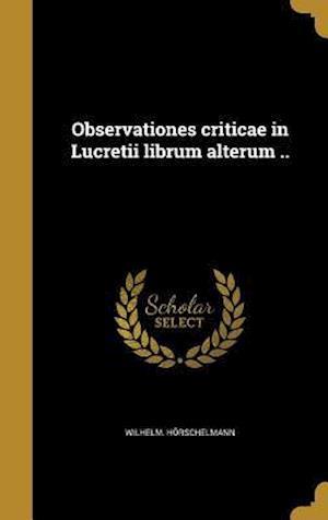 Bog, hardback Observationes Criticae in Lucretii Librum Alterum .. af Wilhelm Horschelmann