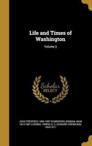 Bog, hardback Life and Times of Washington; Volume 2 af John Frederick 1800-1857 Schroeder, Benson John 1813-1891 Lossing