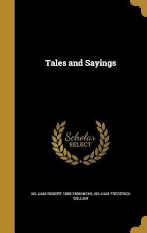 Bog, hardback Tales and Sayings af William Robert 1808-1868 Hicks, William Frederick Collier