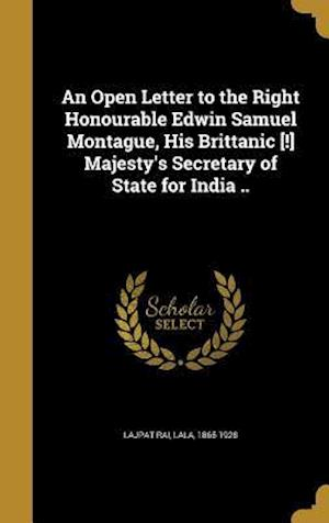 Bog, hardback An Open Letter to the Right Honourable Edwin Samuel Montague, His Brittanic [!] Majesty's Secretary of State for India ..