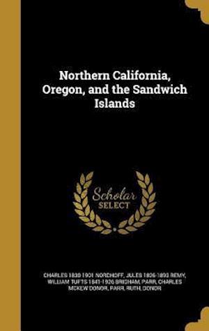 Bog, hardback Northern California, Oregon, and the Sandwich Islands af Jules 1826-1893 Remy, William Tufts 1841-1926 Brigham, Charles 1830-1901 Nordhoff