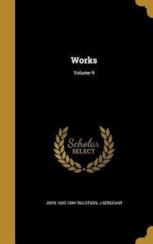 Bog, hardback Works; Volume 9 af John 1630-1694 Tillotson, J. Sergeant