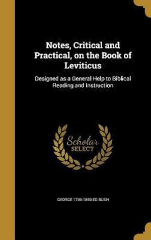 Bog, hardback Notes, Critical and Practical, on the Book of Leviticus af George 1796-1859 Ed Bush