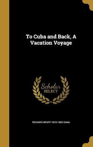Bog, hardback To Cuba and Back, a Vacation Voyage af Richard Henry 1815-1882 Dana