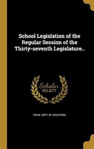 Bog, hardback School Legislation of the Regular Session of the Thirty-Seventh Legislature..