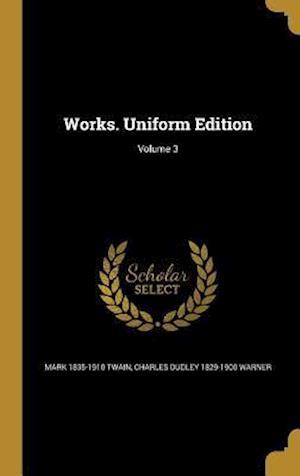 Bog, hardback Works. Uniform Edition; Volume 3 af Mark 1835-1910 Twain, Charles Dudley 1829-1900 Warner