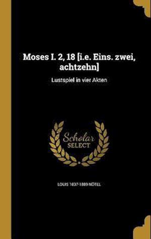 Bog, hardback Moses I. 2, 18 [I.E. Eins. Zwei, Achtzehn] af Louis 1837-1889 Notel
