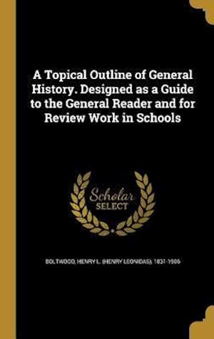 Bog, hardback A Topical Outline of General History. Designed as a Guide to the General Reader and for Review Work in Schools