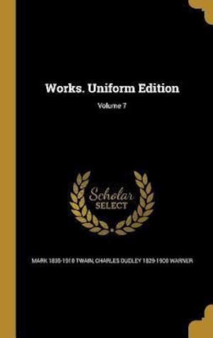 Bog, hardback Works. Uniform Edition; Volume 7 af Charles Dudley 1829-1900 Warner, Mark 1835-1910 Twain