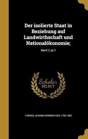 Bog, hardback Der Isolierte Staat in Beziehung Auf Landwirthschaft Und Nationalokonomie;; Band 2, PT.1