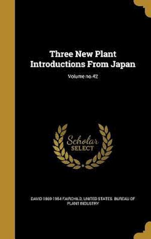 Three New Plant Introductions from Japan; Volume No.42 af David 1869-1954 Fairchild