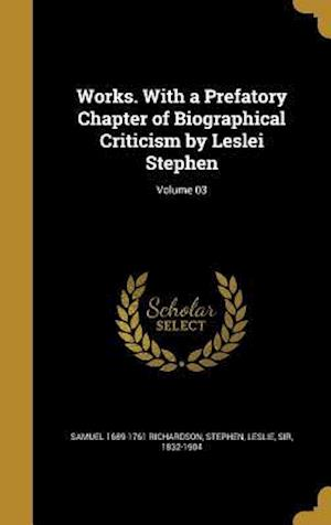 Bog, hardback Works. with a Prefatory Chapter of Biographical Criticism by Leslei Stephen; Volume 03 af Samuel 1689-1761 Richardson