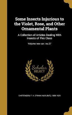 Bog, hardback Some Insects Injurious to the Violet, Rose, and Other Ornamental Plants