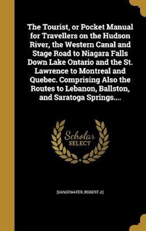Bog, hardback The Tourist, or Pocket Manual for Travellers on the Hudson River, the Western Canal and Stage Road to Niagara Falls Down Lake Ontario and the St. Lawr