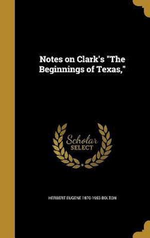 Bog, hardback Notes on Clark's the Beginnings of Texas, af Herbert Eugene 1870-1953 Bolton