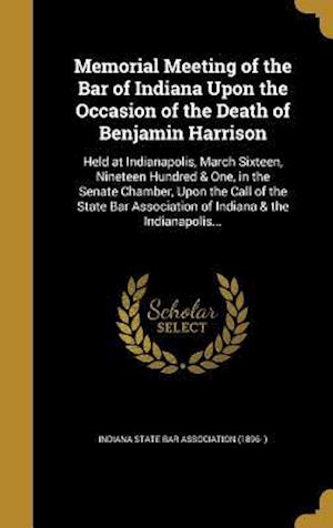 Bog, hardback Memorial Meeting of the Bar of Indiana Upon the Occasion of the Death of Benjamin Harrison