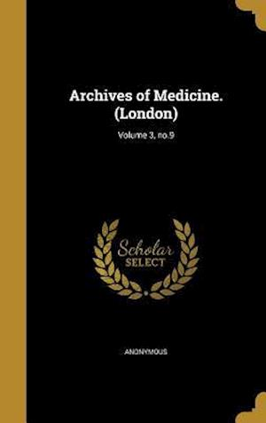 Bog, hardback Archives of Medicine. (London); Volume 3, No.9