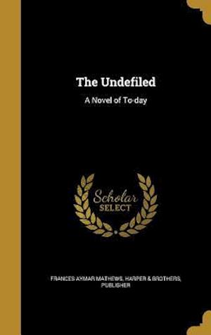 Bog, hardback The Undefiled af Frances Aymar Mathews