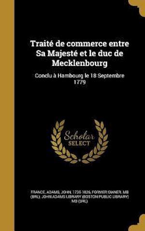 Bog, hardback Traite de Commerce Entre Sa Majeste Et Le Duc de Mecklenbourg
