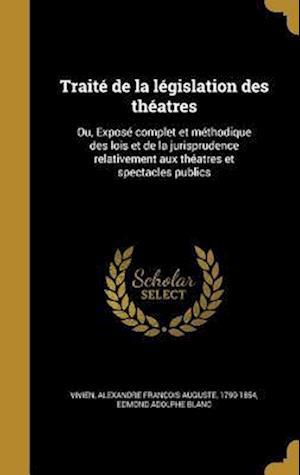 Bog, hardback Traite de La Legislation Des Theatres af Edmond Adolphe Blanc