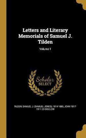 Bog, hardback Letters and Literary Memorials of Samuel J. Tilden; Volume 1 af John 1817-1911 Ed Bigelow