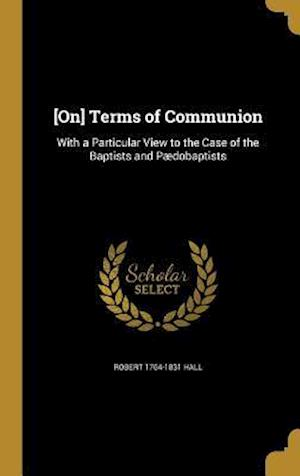 Bog, hardback [On] Terms of Communion af Robert 1764-1831 Hall