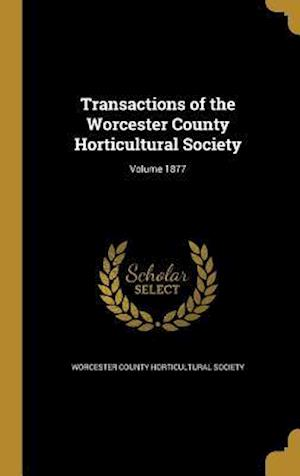 Bog, hardback Transactions of the Worcester County Horticultural Society; Volume 1877