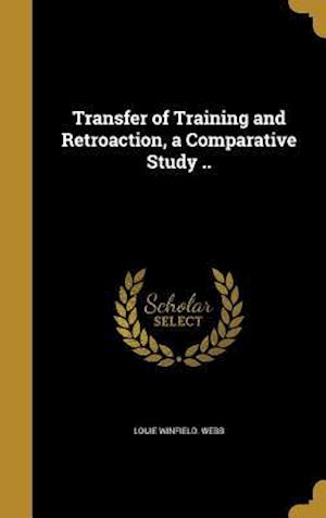 Bog, hardback Transfer of Training and Retroaction, a Comparative Study .. af Louie Winfield Webb